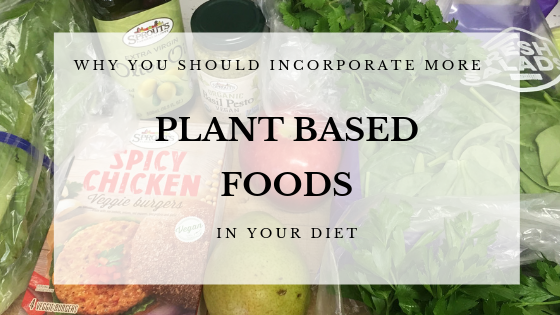 Why You Should Aim to Have More Plant Based Foods in Your Diet